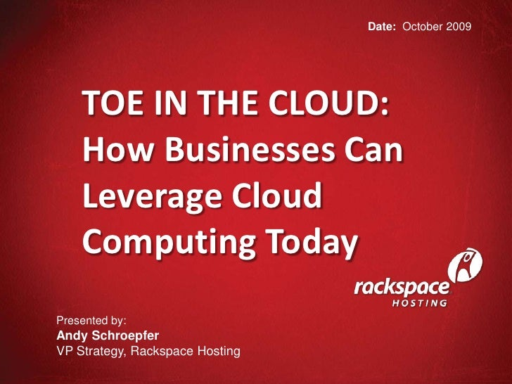 Date:  October 2009<br />TOE IN THE CLOUD:<br />How Businesses Can Leverage Cloud Computing Today<br />Presented by:	<br /...