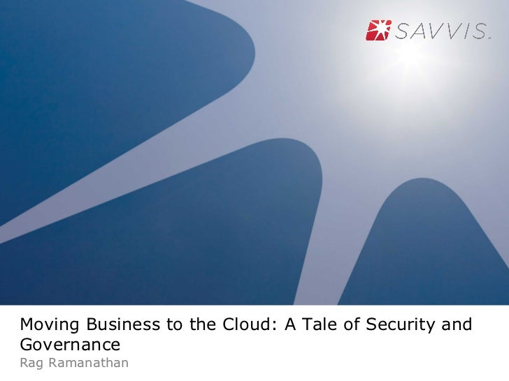 Moving Business to the Cloud: A Tale of Security andGovernanceRag Ramanathan