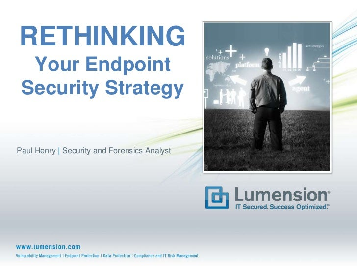 RETHINKINGYour Endpoint Security Strategy<br />Paul Henry | Security and Forensics Analyst<br />