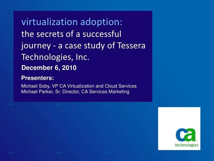 virtualization adoption: the secrets of a successful journey - a case study of Tessera Technologies, Inc.<br />December 6,...