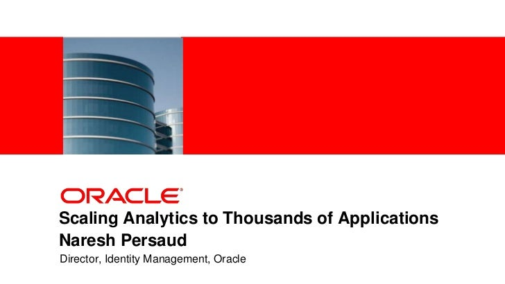 <Insert Picture Here>Scaling Analytics to Thousands of ApplicationsNaresh PersaudDirector, Identity Management, Oracle