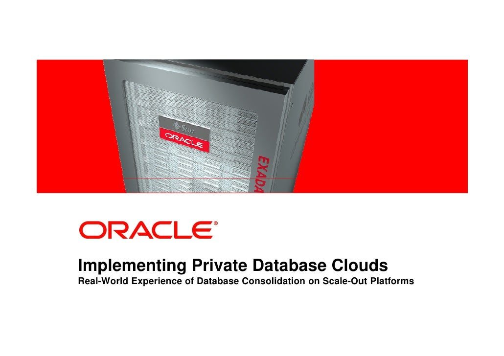 Implementing Private Database Clouds Real-World Experience of Database Consolidation on Scale-Out Platforms