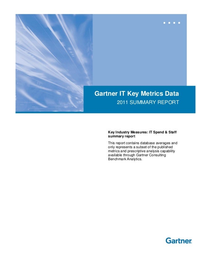 Gartner IT Key Metrics Data2011 SUMMARY REPORTKey Industry Measures: IT Spend & Staffsummary reportThis report contains da...