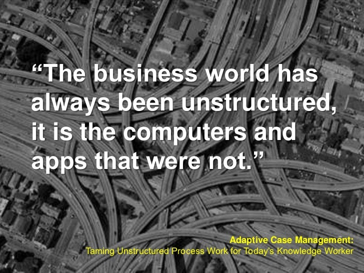 """The business world hasalways been unstructured,it is the computers andapps that were not.""                               ..."