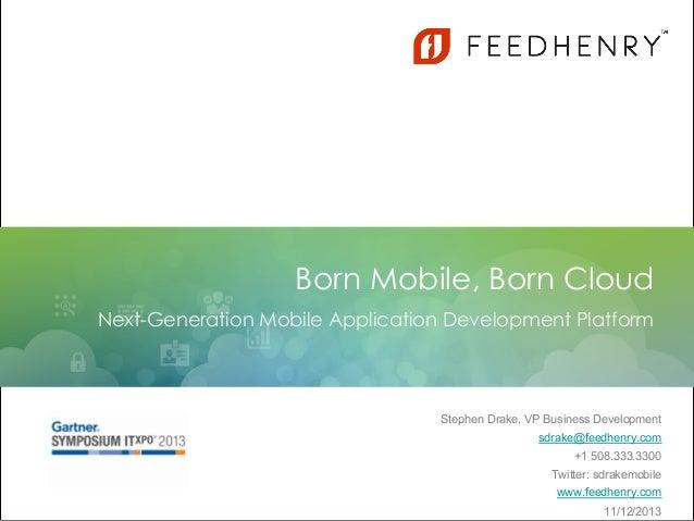 Born Mobile, Born Cloud Next-Generation Mobile Application Development Platform  Stephen Drake, VP Business Development sd...