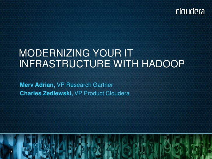 Modernizing Your IT Infrastructure with Hadoop - Cloudera Summer Webinar Series: Gartner