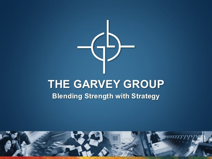THE GARVEY GROUPBlending Strength with Strategy