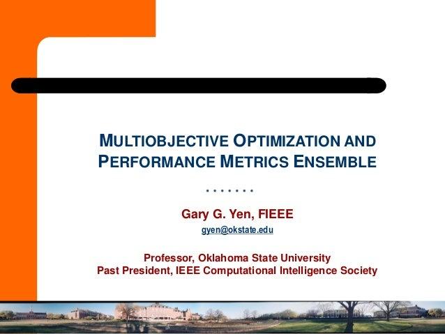 MULTIOBJECTIVE OPTIMIZATION ANDPERFORMANCE METRICS ENSEMBLE                Gary G. Yen, FIEEE                    gyen@okst...