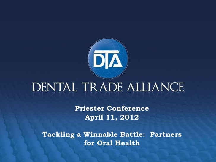 Priester Conference           April 11, 2012Tackling a Winnable Battle: Partners           for Oral Health