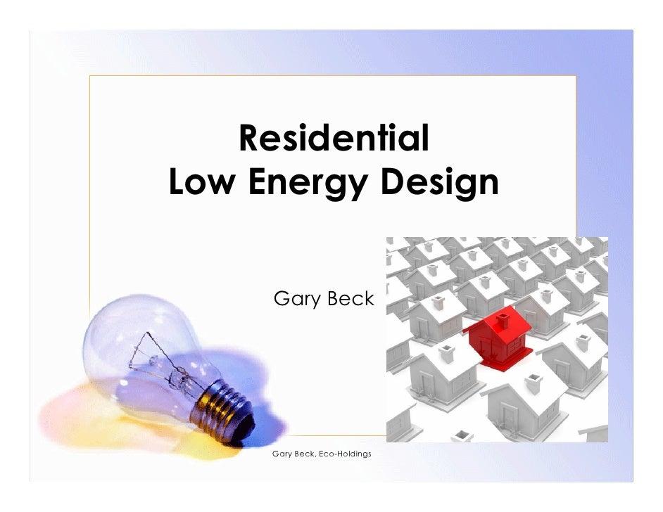 Residential Low Energy Design        Gary Beck          Gary Beck, Eco-Holdings