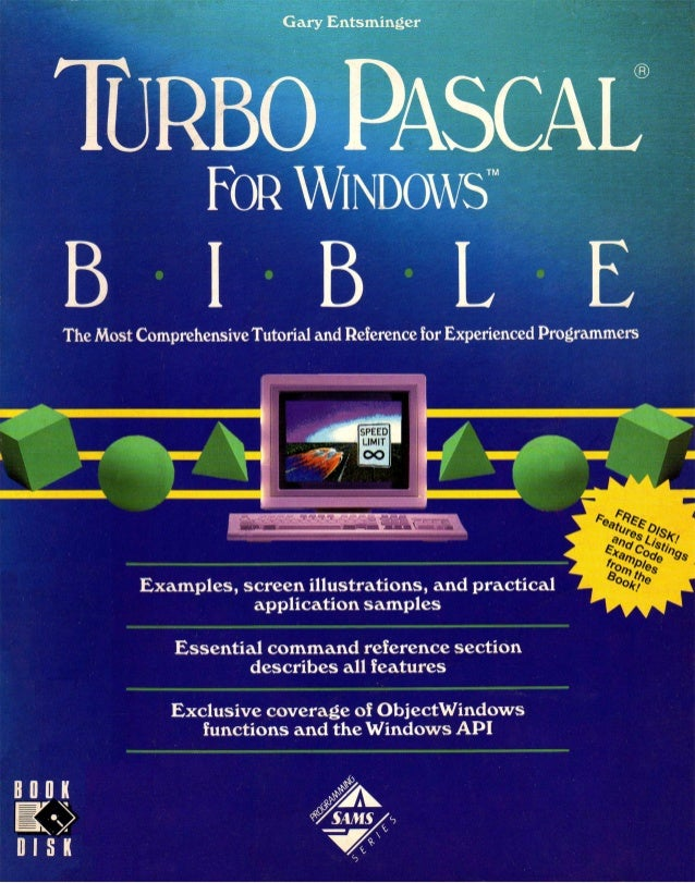 Gary Entsminger TURBO PASCAL FOR WINDOWS B I B L EThe Most ComprehensiveTutorial and Reference for Experienced Programmers...