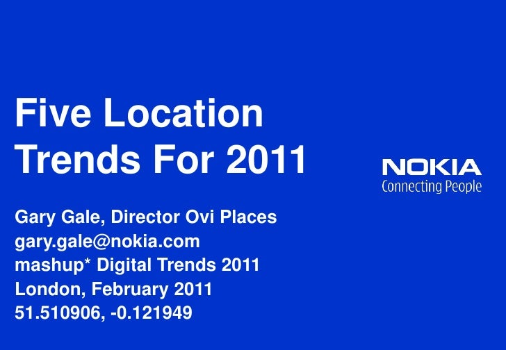 Five Location Trends For 2011<br />Gary Gale, Director Ovi Places<br />gary.gale@nokia.com<br />mashup* Digital Trends 201...