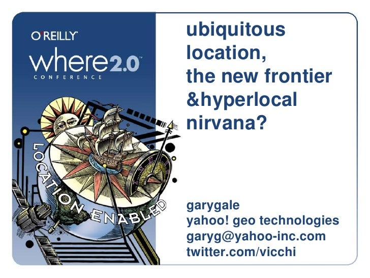 Ubiquitous Location, The New Frontier and Hyperlocal Nirvana