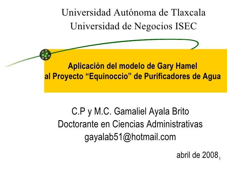 """Aplicación del modelo de Gary Hamel al Proyecto """"Equinoccio"""" de Purificadores de Agua C.P y M.C. Gamaliel Ayala Brito Doct..."""