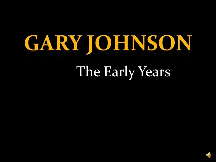 GARY JOHNSON<br />The Early Years<br />