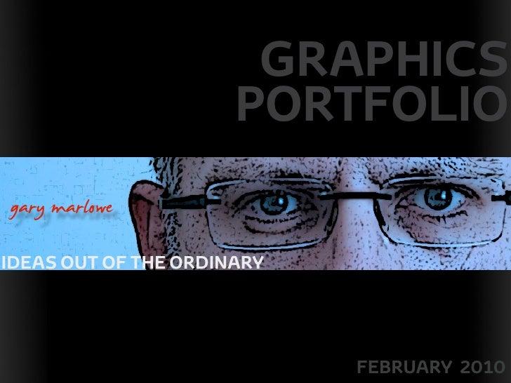 Gary Marlowe Graphics Portfolio February 2010