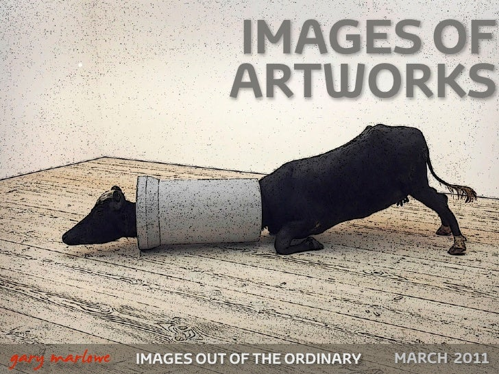 IMAGES OF                             ARTWORKS!    gary marlowe   IMAGES OUT OF THE ORDINARY   AUGUST 2011