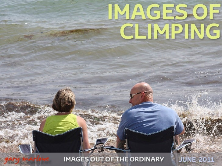 IMAGES OF                               CLIMPING!    gary marlowe   IMAGES OUT OF THE ORDINARY   JUNE 2011
