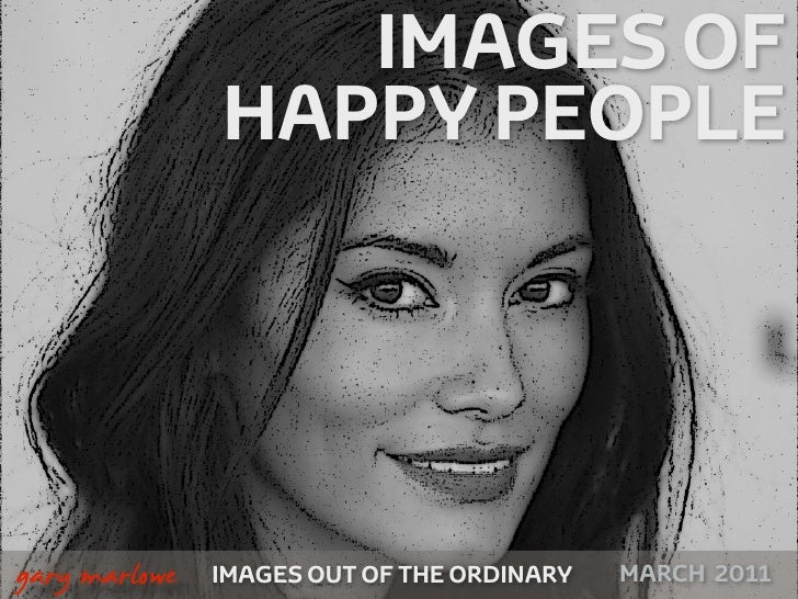 IMAGES OF                     HAPPY PEOPLE    !        gary marlowe   IMAGES OUT OF THE ORDINARY   AUGUST 2010