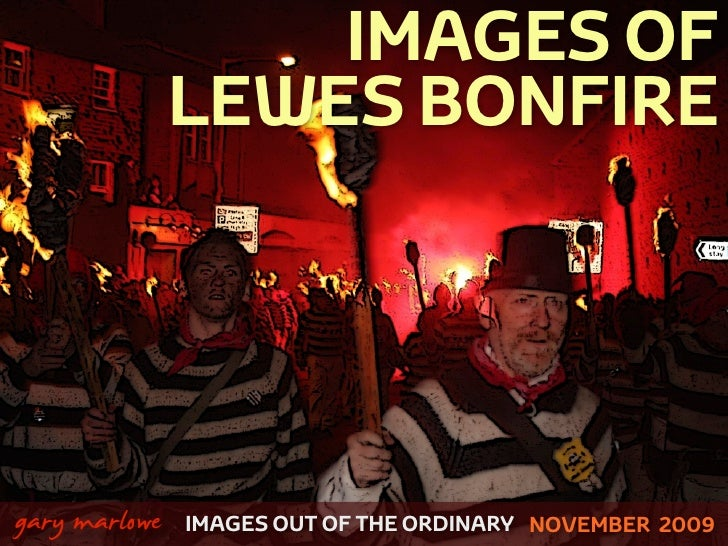 IMAGES OF                    LEWES BONFIRE    !        gary marlowe   IMAGES OUT OF THE ORDINARY NOVEMBER 2009