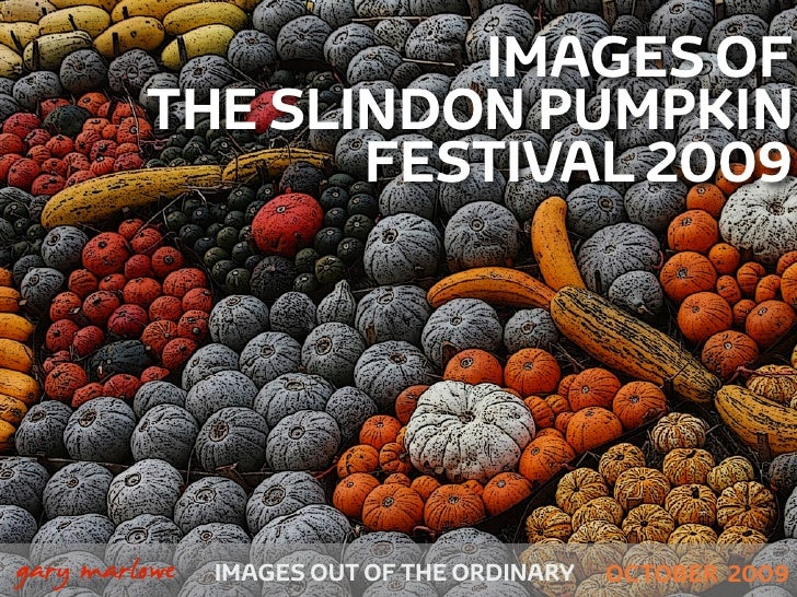 IMAGES OF              THE SLINDON PUMPKIN                     FESTIVAL 2009     !        gary marlowe   IMAGES OUT OF THE...