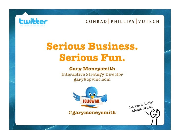 Serious Business.   Serious Fun.      Gary Moneysmith   Interactive Strategy Director         gary@cpvinc.com             ...
