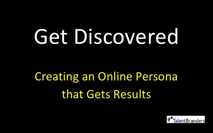Get Discovered - Creating an Online Persona that Gets Results