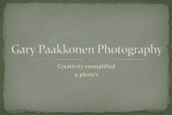 Creativity exemplified<br />9 photo's<br />Gary Paakkonen Photography<br />
