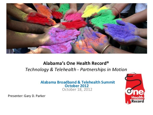 Alabama's One Health Record®           Technology & Telehealth - Partnerships in Motion                     Alabama Broadb...