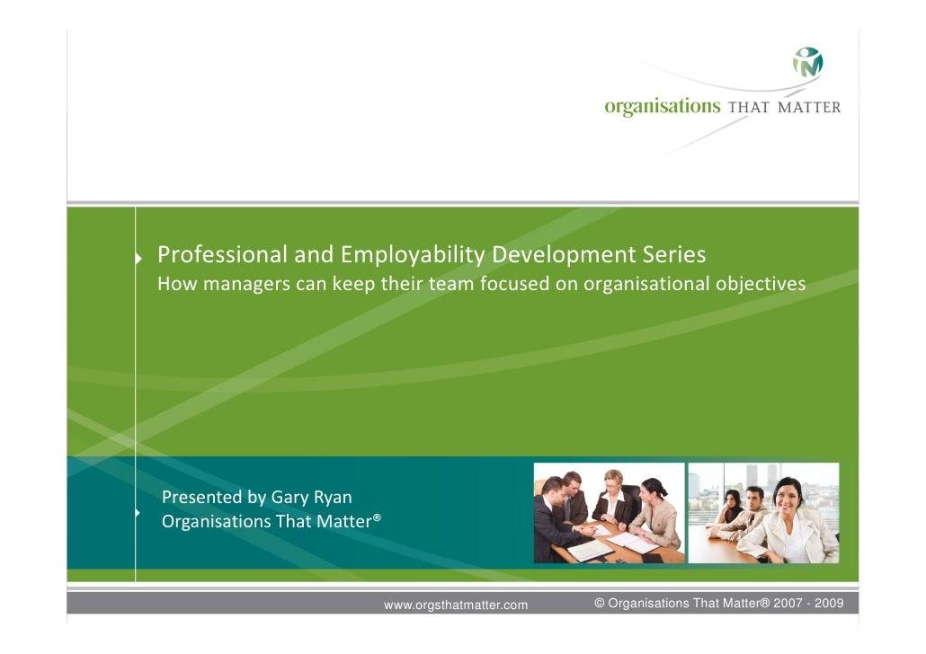 ProfessionalandEmployabilityDevelopmentSeries Howmanagerscankeeptheirteamfocusedonorganisationalobjectives   ...
