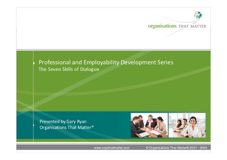Professional and Employability Development Series The Seven Skills of Dialogue         Presented by Gary Ryan      Organis...