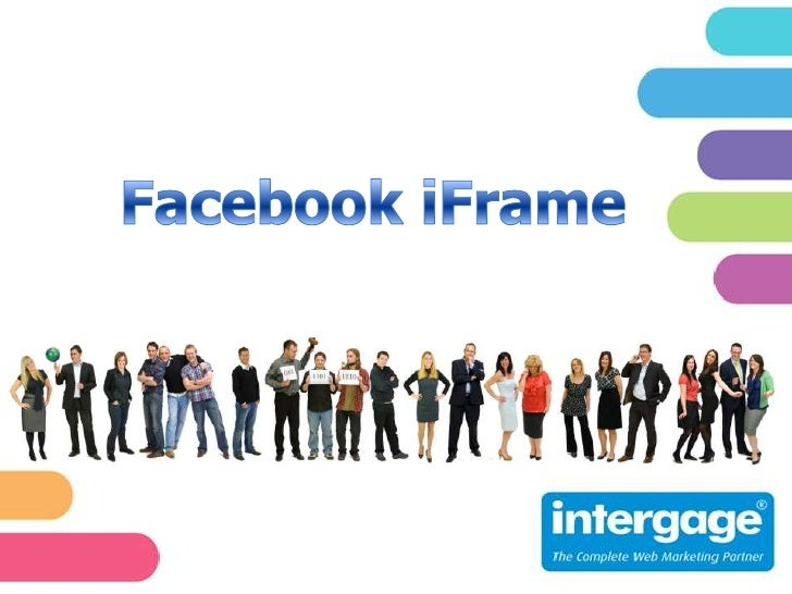 What is a Facebook iFrame? • A customisable page that you control   and manage from your CMS that is   then displayed with...