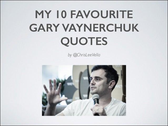 MY 10 FAVOURITE GARY VAYNERCHUK QUOTES by @ChrisLeeVella