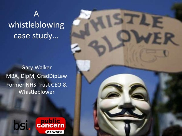 Presentation by Gary Walker for A whistleblowing case study… Gary Walker MBA, DipM, GradDipLaw Former NHS Trust CEO & Whis...