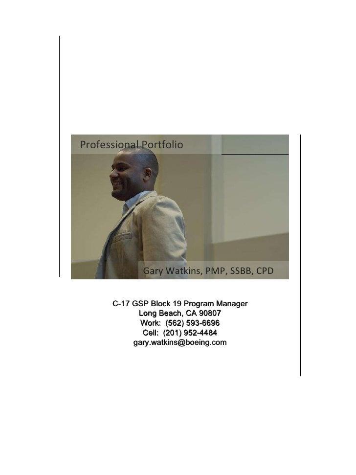 Professional Portfolio Gary Watkins, PMP, SSBB, CPD C-17 GSP Block 19 Program Manager Long Beach, CA 90807 Work:  (562) 59...
