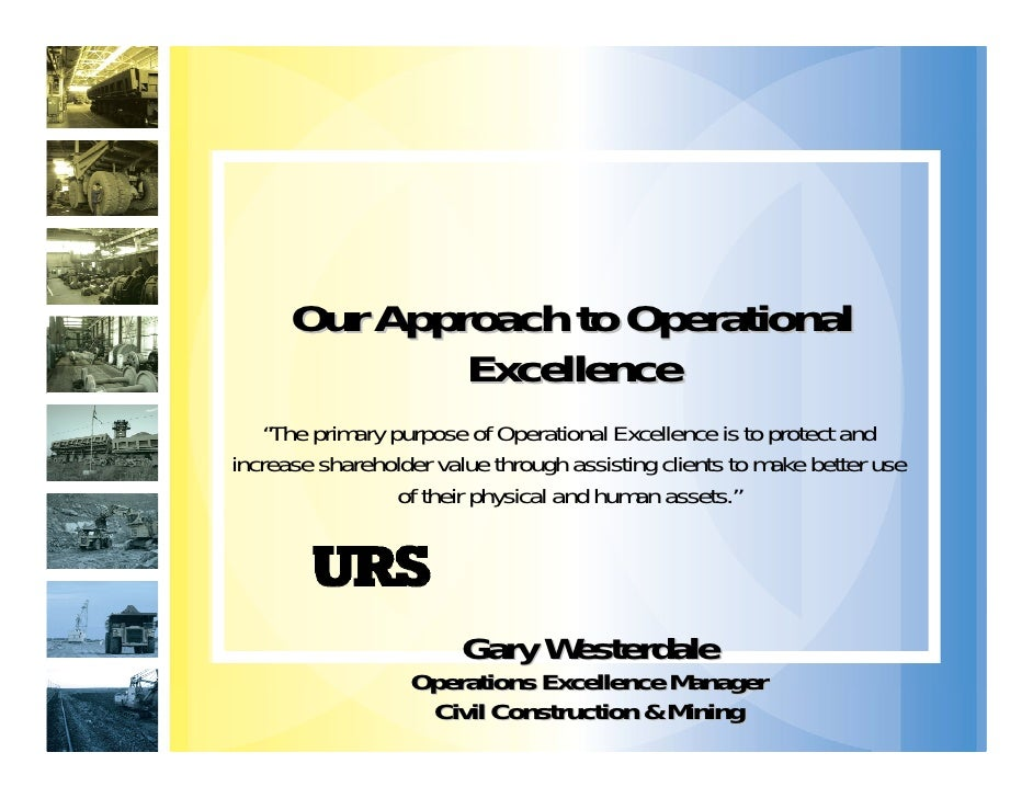 """Our Approach to Operational               Excellence     """"The primary purpose of Operational Excellence is to protect and ..."""