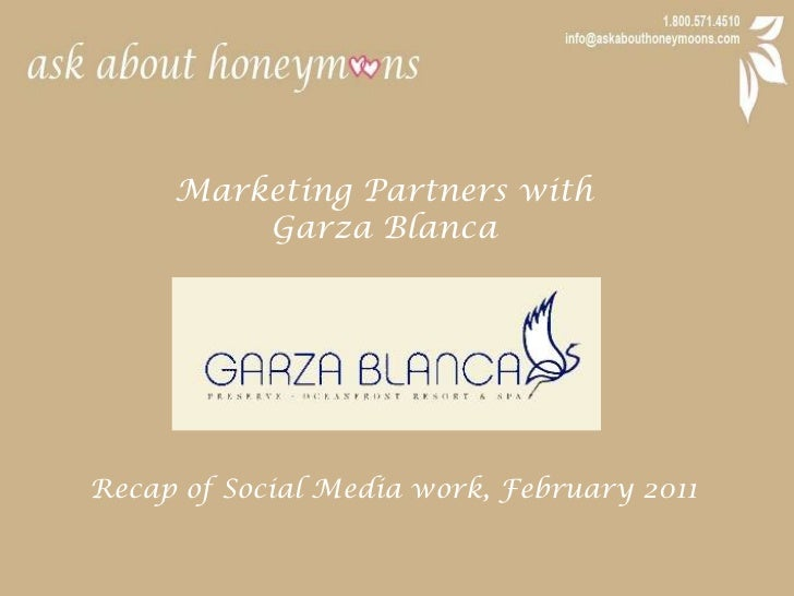 Marketing Partners with <br />Garza Blanca<br />Recap of Social Media work, February 2011<br />