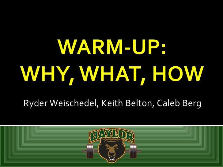 Ryder Weischedel, Keith Belton, Caleb Berg