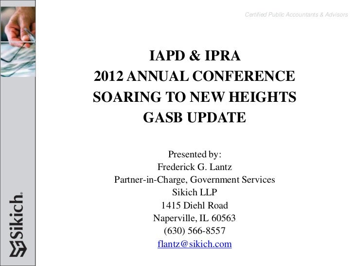 Certified Public Accountants & Advisors        IAPD & IPRA2012 ANNUAL CONFERENCESOARING TO NEW HEIGHTS       GASB UPDATE  ...