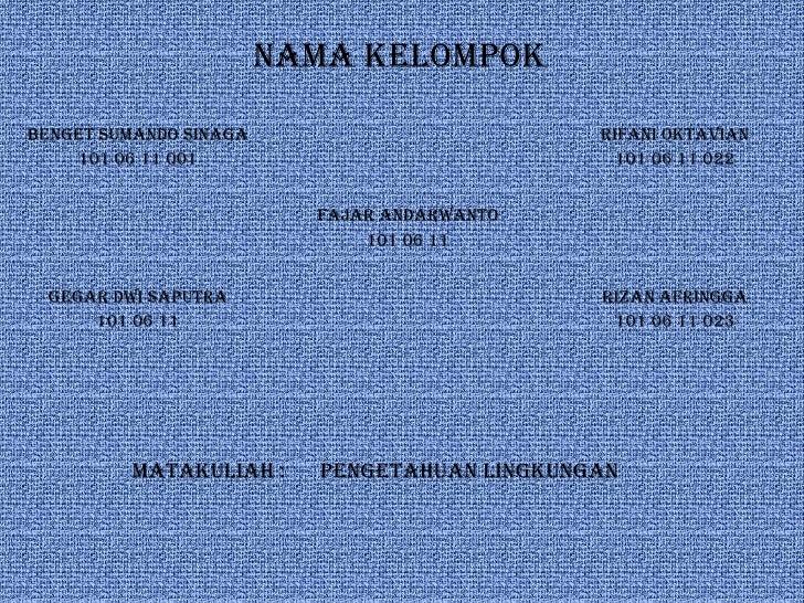 NAMA KELOMPOK Benget Sumando sinaga 101 06 11 001 Rifani Oktavian 101 06 11 022 Fajar Andarwanto 101 06 11 Gegar Dwi Saput...