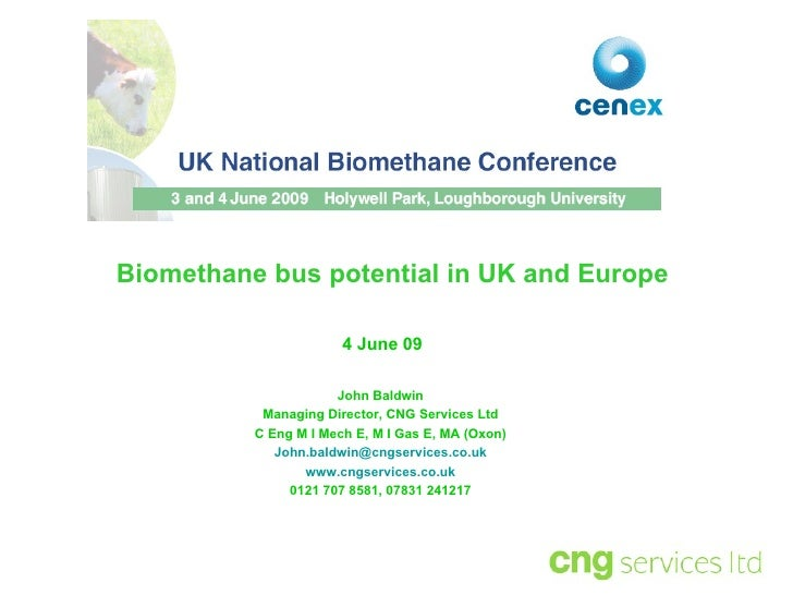 John Baldwin Managing Director, CNG Services Ltd C Eng M I Mech E, M I Gas E, MA (Oxon) [email_address] www.cngservices.co...