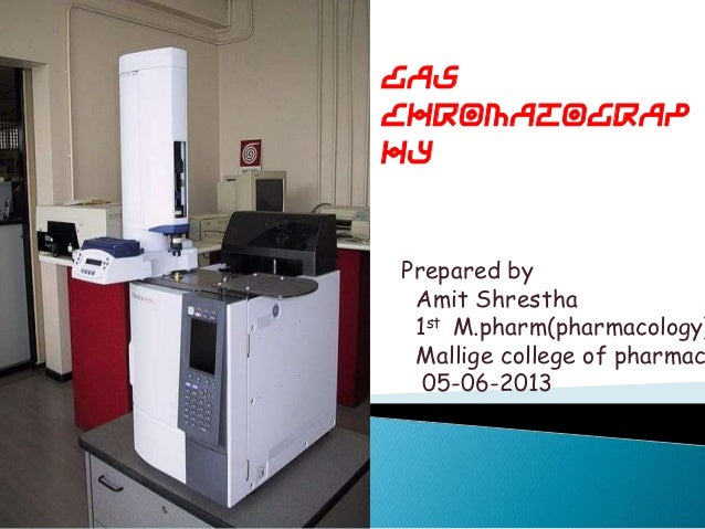 GasChromatographyPrepared byAmit Shrestha1st M.pharm(pharmacology)Mallige college of pharmac05-06-2013