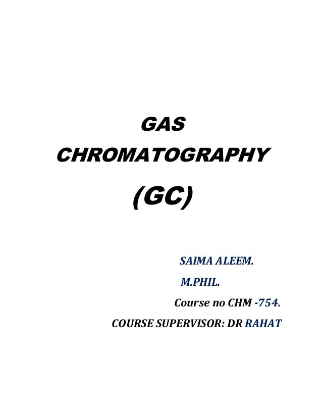GAS CHROMATOGRAPHY (GC) SAIMA ALEEM. M.PHIL. Course no CHM -754. COURSE SUPERVISOR: DR RAHAT