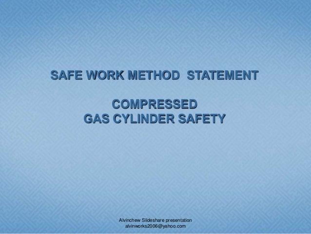 SAFE WORK METHOD STATEMENT COMPRESSED GAS CYLINDER SAFETY Alvinchew Slideshare presentation alvinworks2006@yahoo.com
