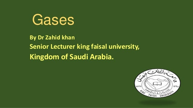 Gases By Dr Zahid khan  Senior Lecturer king faisal university,  Kingdom of Saudi Arabia.