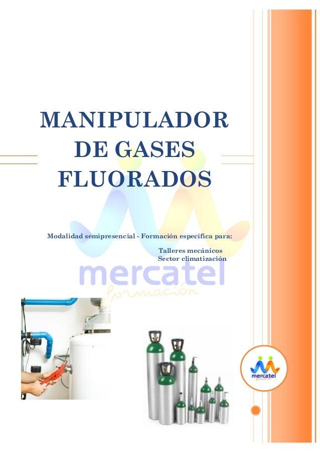 MANIPULADOR DE GASES FLUORADOS Modalidad semipresencial - Formación específica para: Talleres mecánicos Sector climatizaci...
