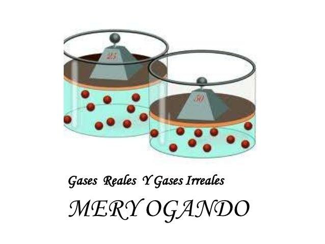 Gases Reales Y Gases IrrealesMERY OGANDO