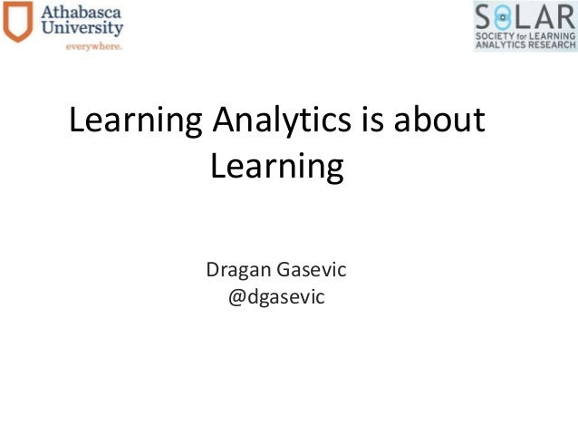 Learning Analytics is about Learning Dragan Gasevic @dgasevic