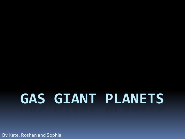 Gas Giant Planets<br />By Kate, Roshan and Sophia<br />