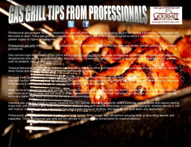 www.gourmetrecipe.com Professional gas grills are made for industrial use, and can either be intended for cooking food or ...